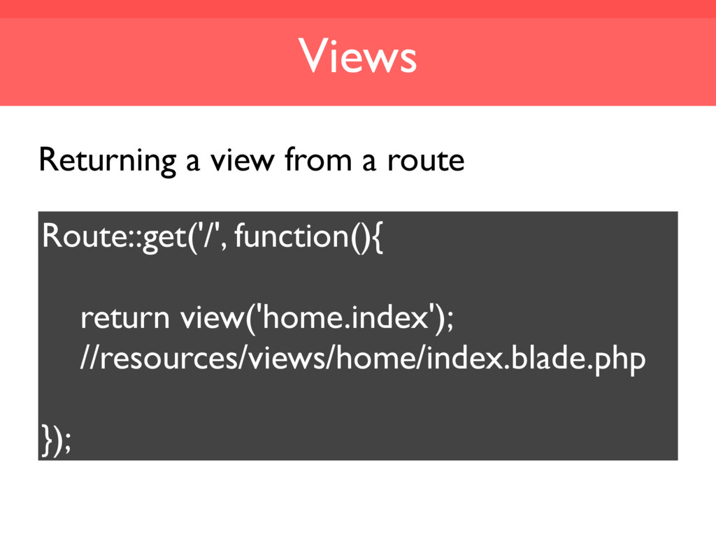 Views Route::get('/', function(){ return view('...