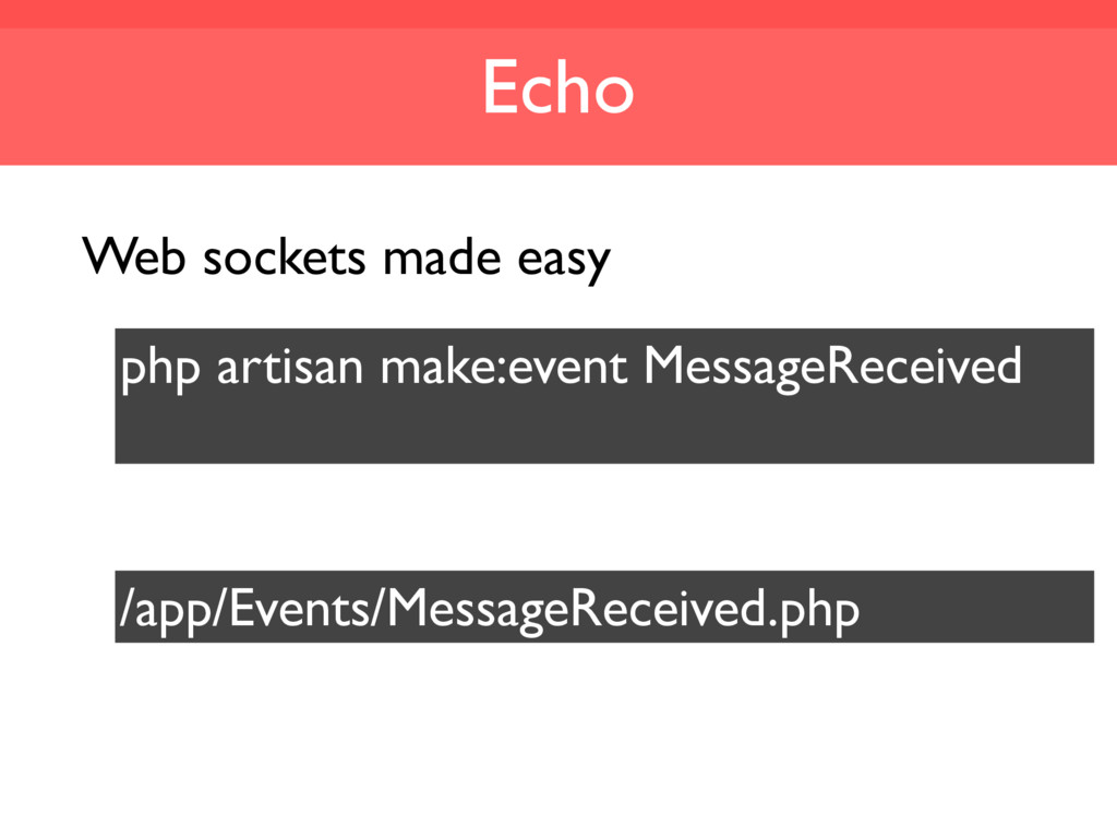 Echo Web sockets made easy php artisan make:eve...