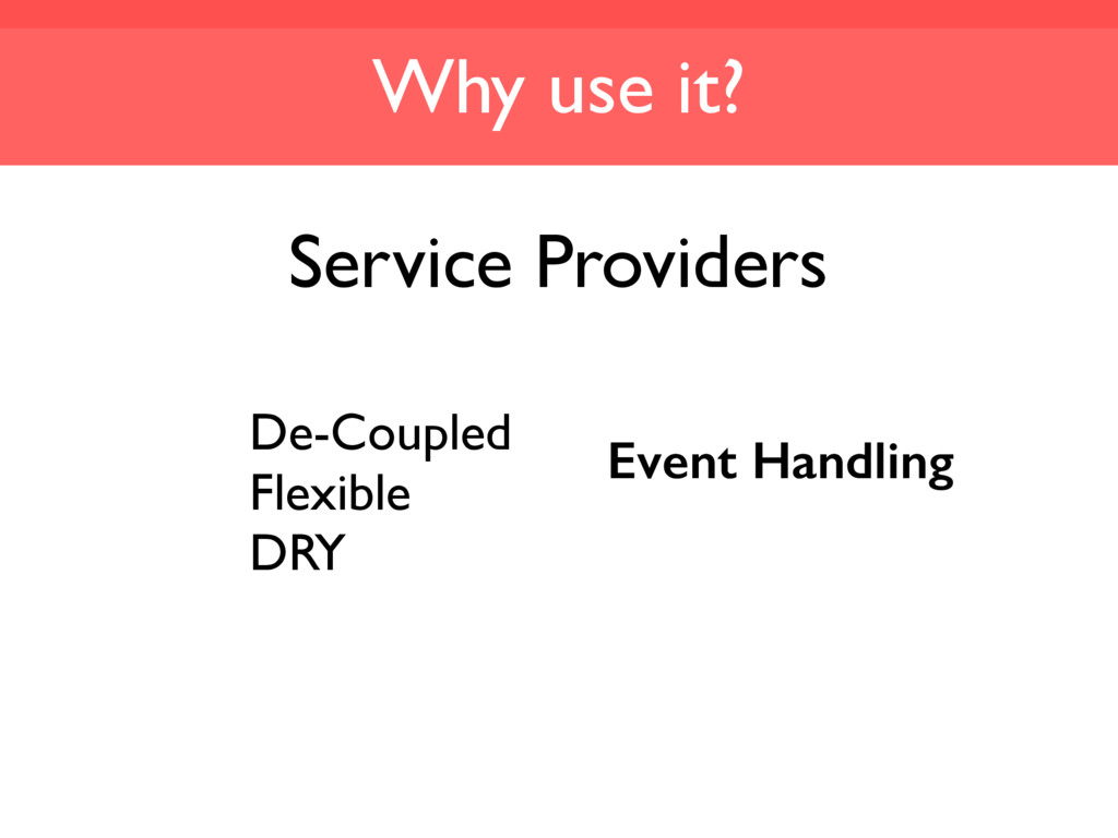 Why use it? Service Providers De-Coupled Flexib...