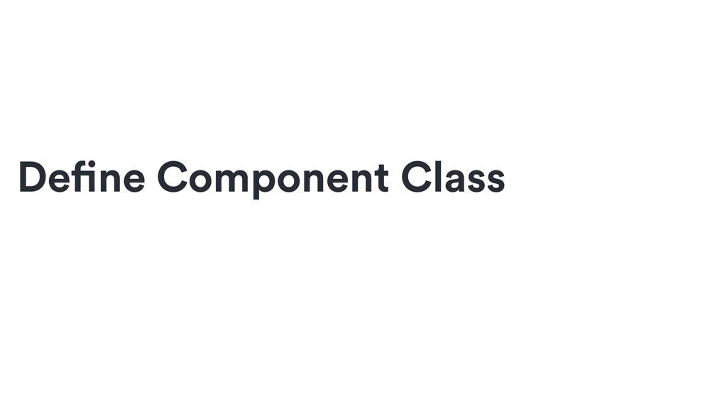 Define Component Class