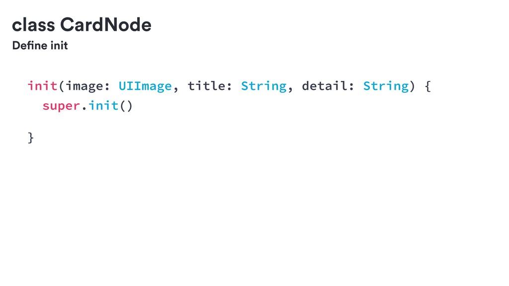 Define init class CardNode init(image: UIImage,...