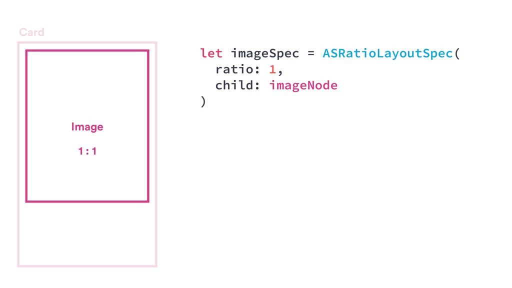 Image 1 : 1 Card let imageSpec = ASRatioLayoutS...