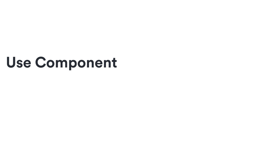 Use Component
