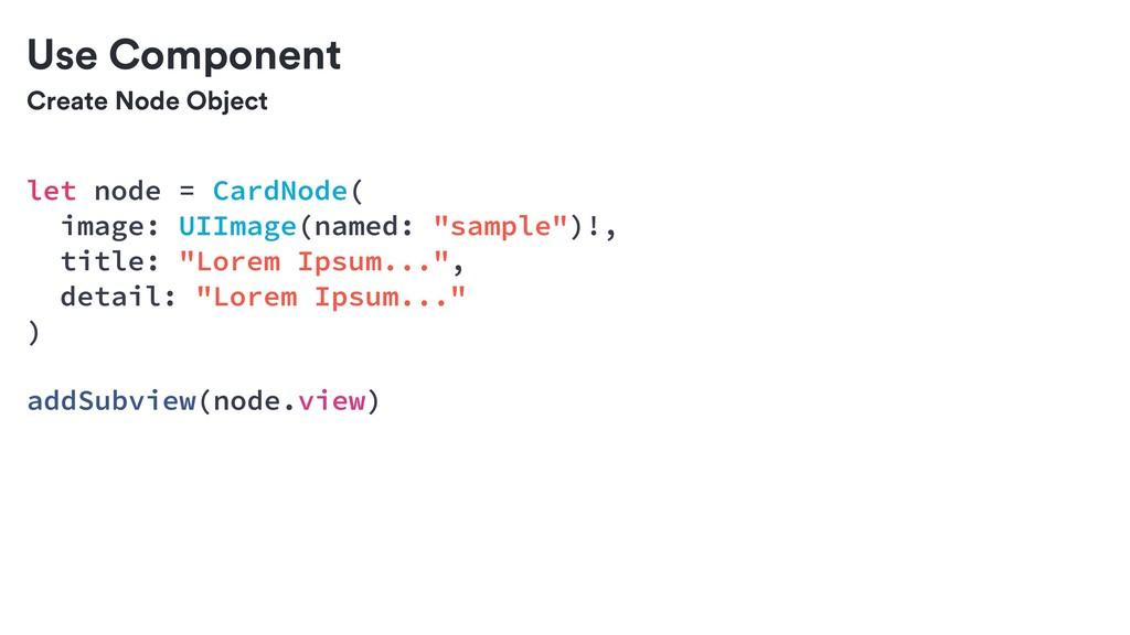 Create Node Object Use Component let node = Car...