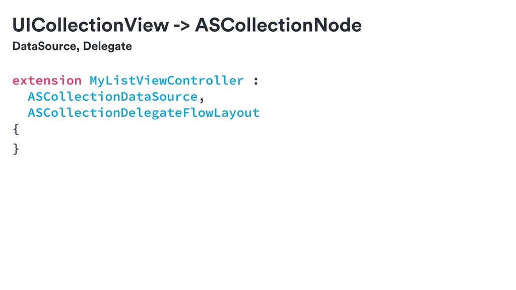 DataSource, Delegate UICollectionView -> ASColl...