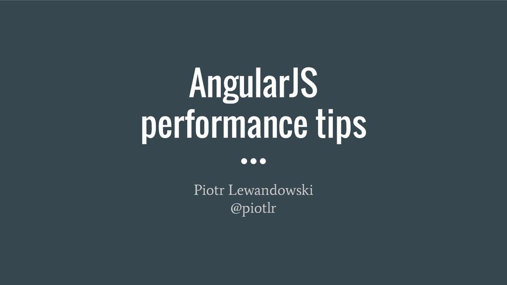 AngularJS performance tips Piotr Lewandowski @p...