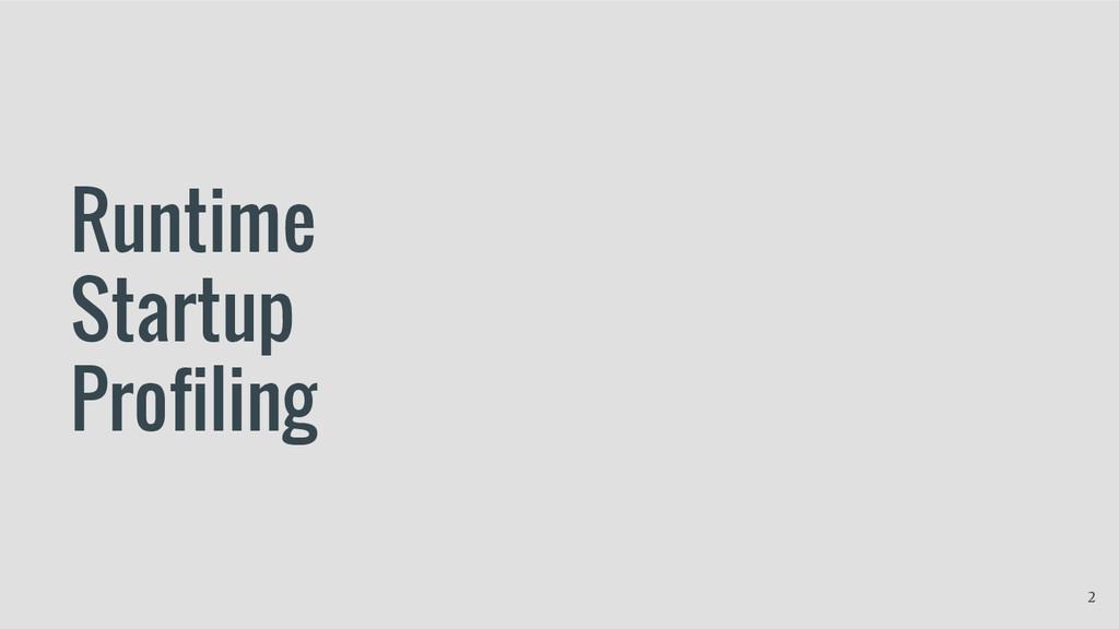 Runtime Startup Profiling 2