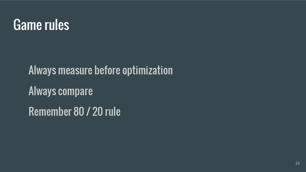 Game rules Always measure before optimization A...