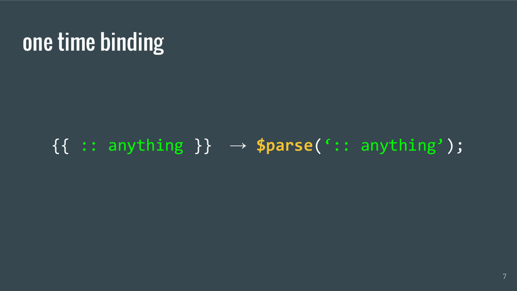 one time binding {{ :: anything }} 7 → $parse('...