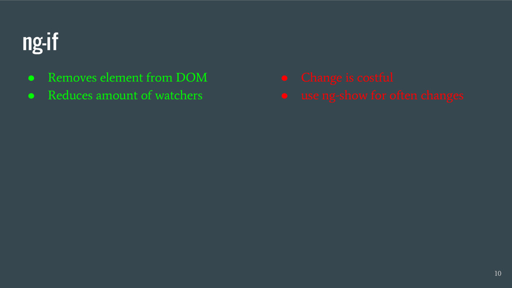 ng-if ● Removes element from DOM ● Reduces amou...