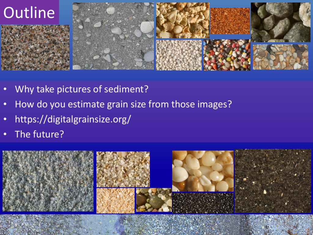 Outline • Why take pictures of sediment? • How ...