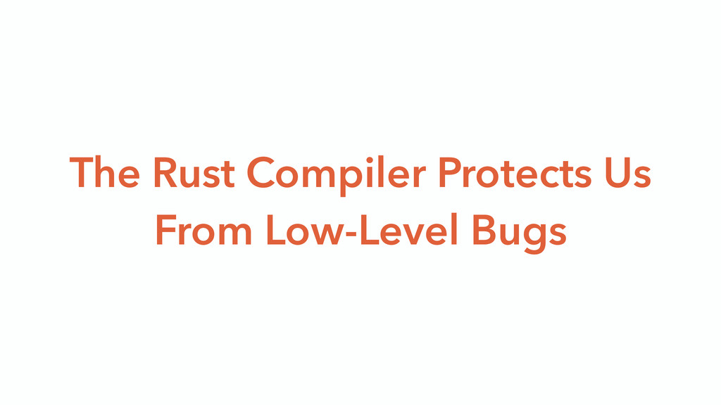 The Rust Compiler Protects Us From Low-Level Bu...