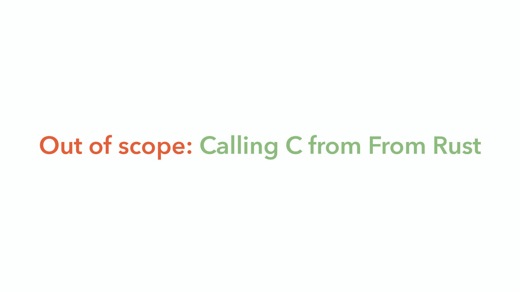 Out of scope: Calling C from From Rust