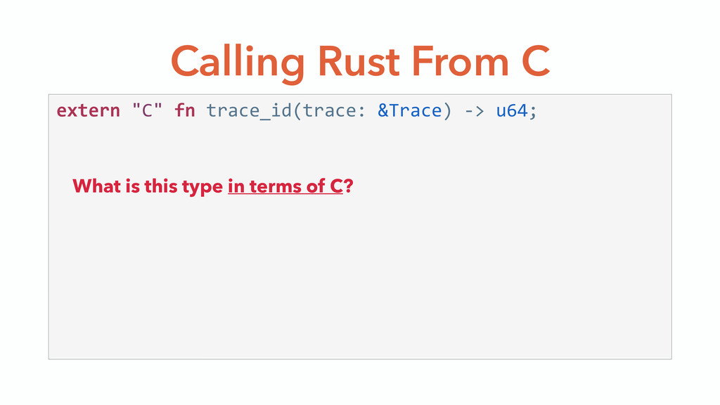 """Calling Rust From C extern """"C"""" fn trace_id(t..."""