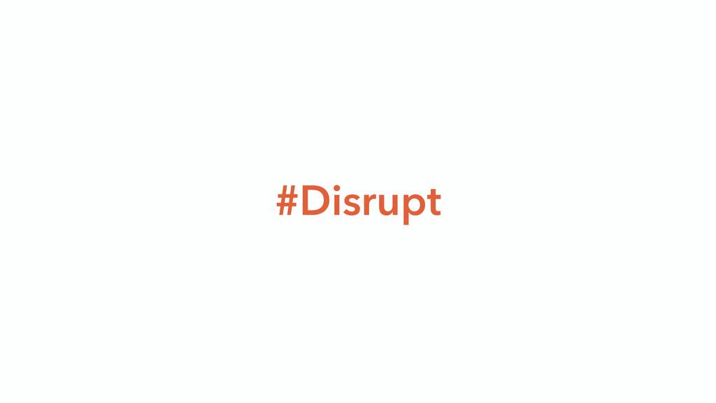 #Disrupt