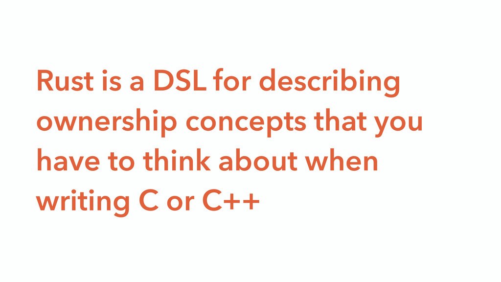 Rust is a DSL for describing ownership concepts...