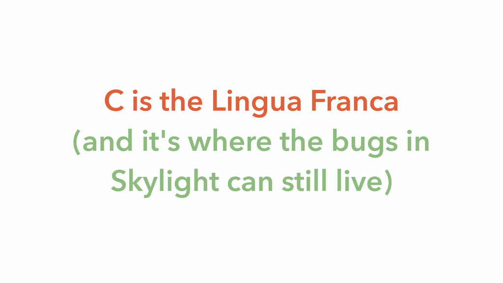 C is the Lingua Franca (and it's where the bugs...