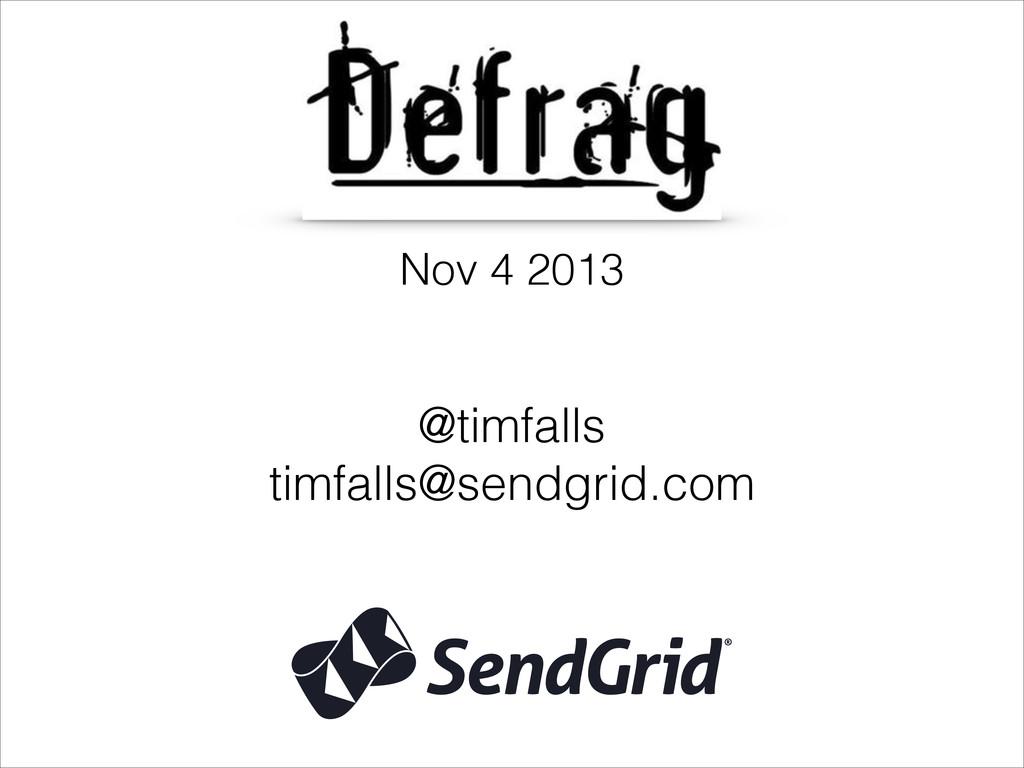 @timfalls timfalls@sendgrid.com Nov 4 2013