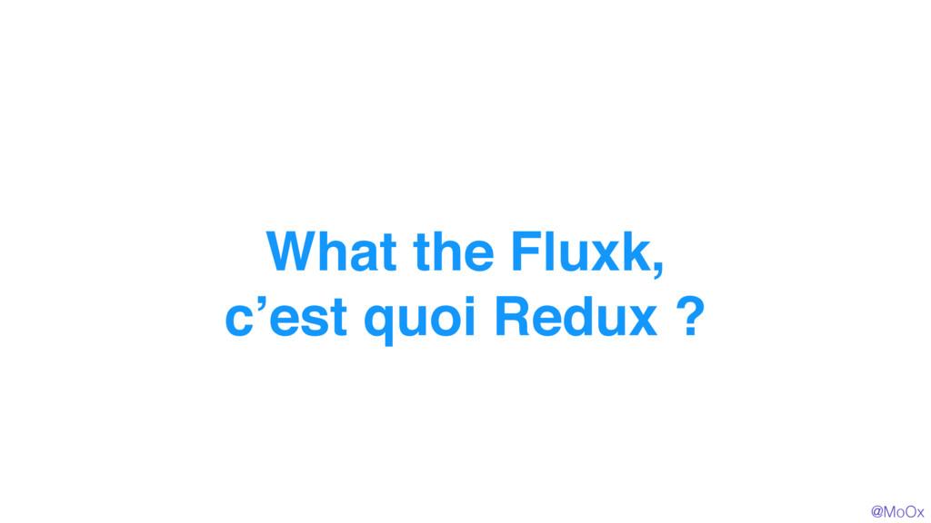 @MoOx What the Fluxk, c'est quoi Redux ? 1 @MoOx