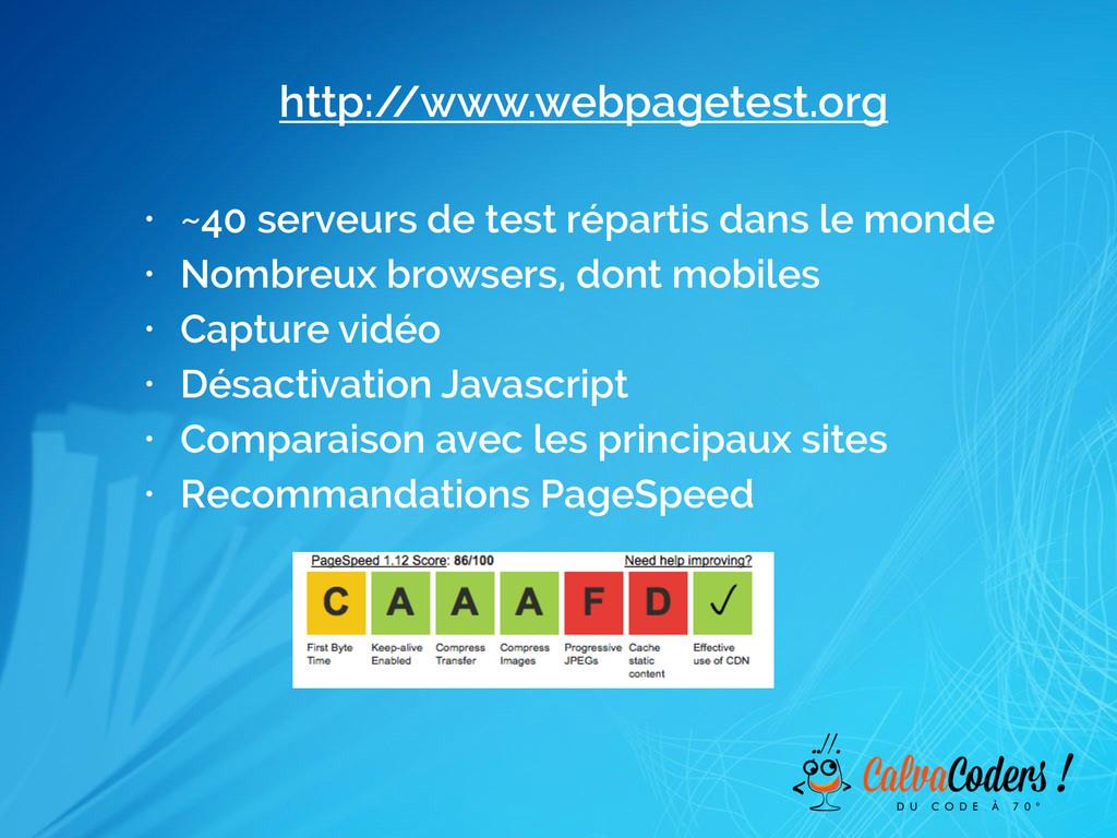 http:/ /www.webpagetest.org • ~40 serveurs de t...