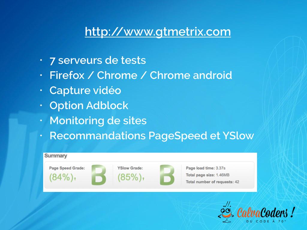 http:/ /www.gtmetrix.com • 7 serveurs de tests ...