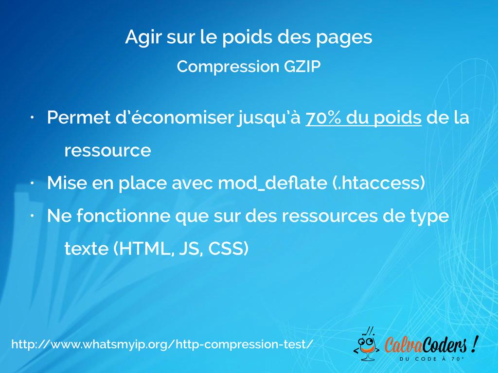 Agir sur le poids des pages Compression GZIP • ...