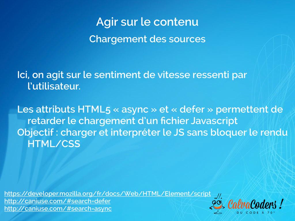Agir sur le contenu Chargement des sources Ici,...