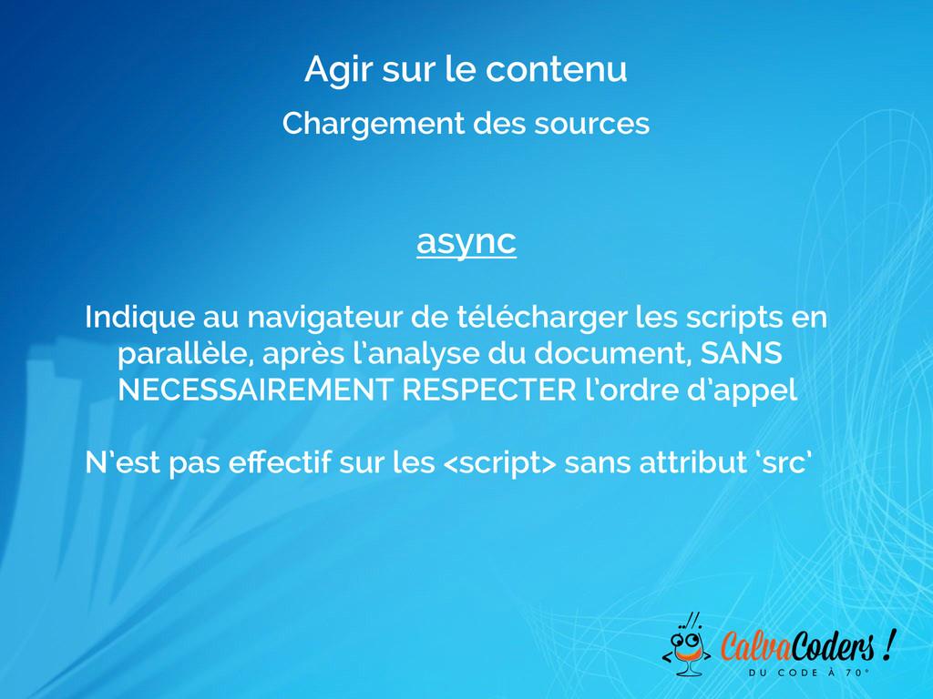 Agir sur le contenu Chargement des sources asyn...