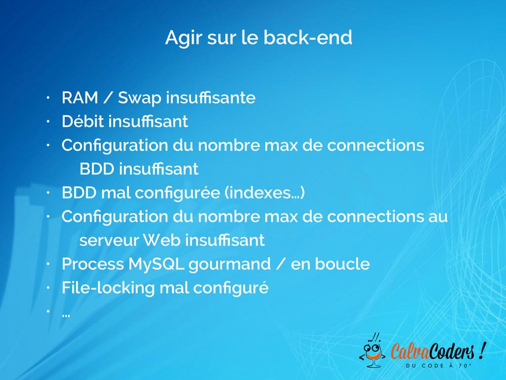 Agir sur le back-end • RAM / Swap insuffisante • ...