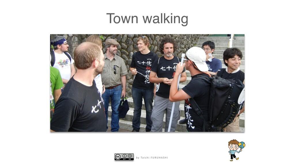 b y Ta i c h i F U R U H A S H I Town walking