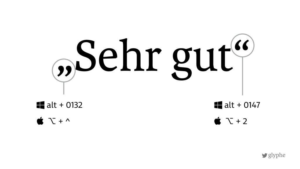 """glyphe """"Sehr gut"""" alt + 0132  ⌥ + ^ alt + 0147..."""