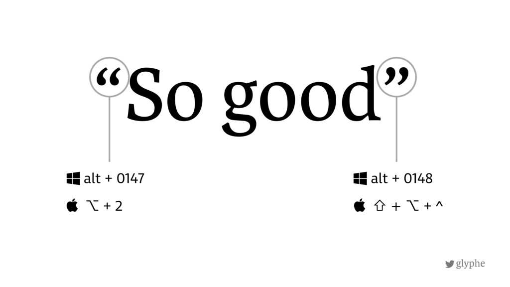 "glyphe ""So good"" alt + 0147  ⌥ + 2 alt + 0148 ..."