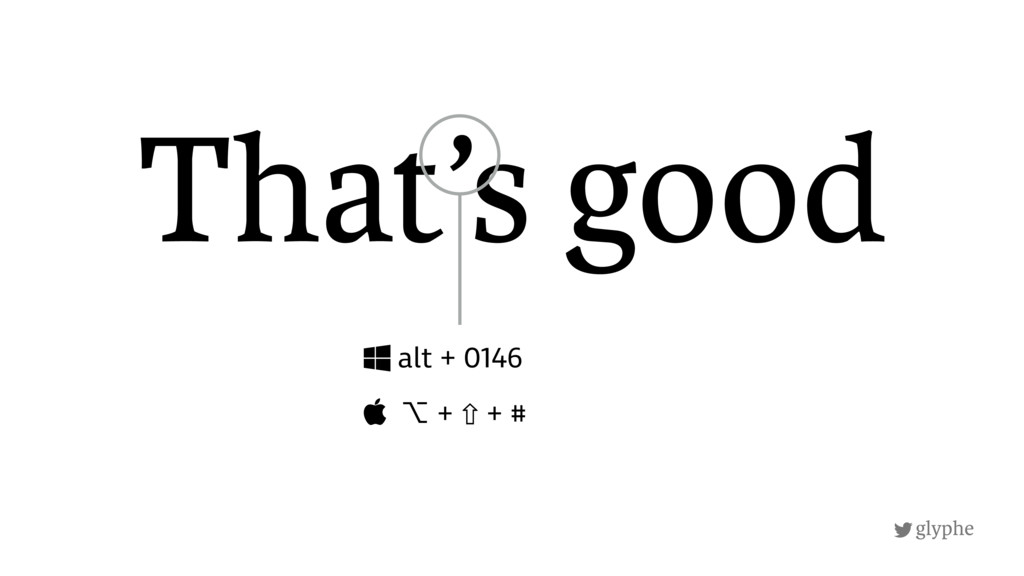 glyphe That's good alt + 0146  ⌥ + ⇧ + #