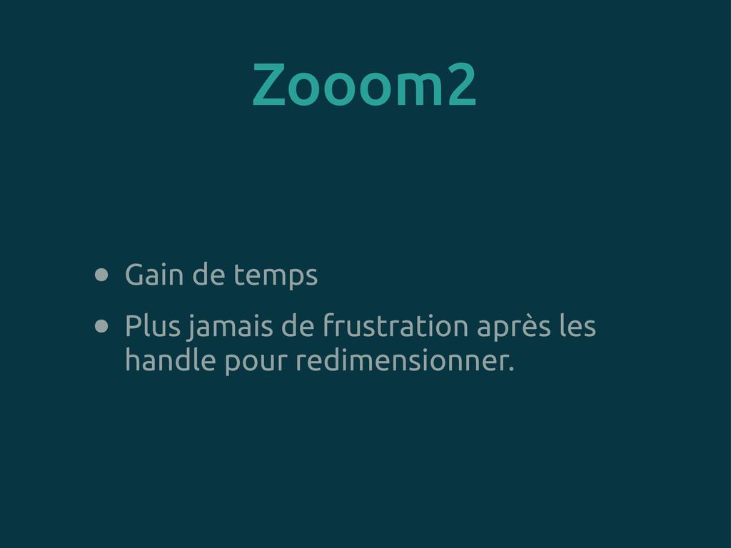 Zooom2 • Gain de temps • Plus jamais de frustra...