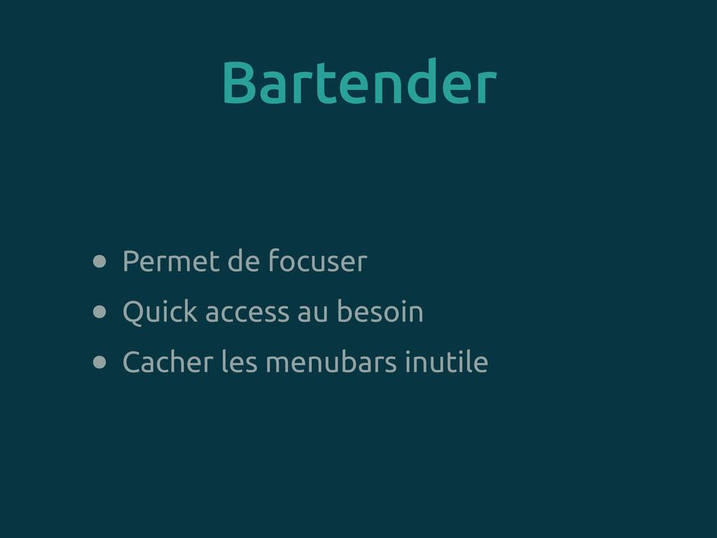 Bartender • Permet de focuser • Quick access au...