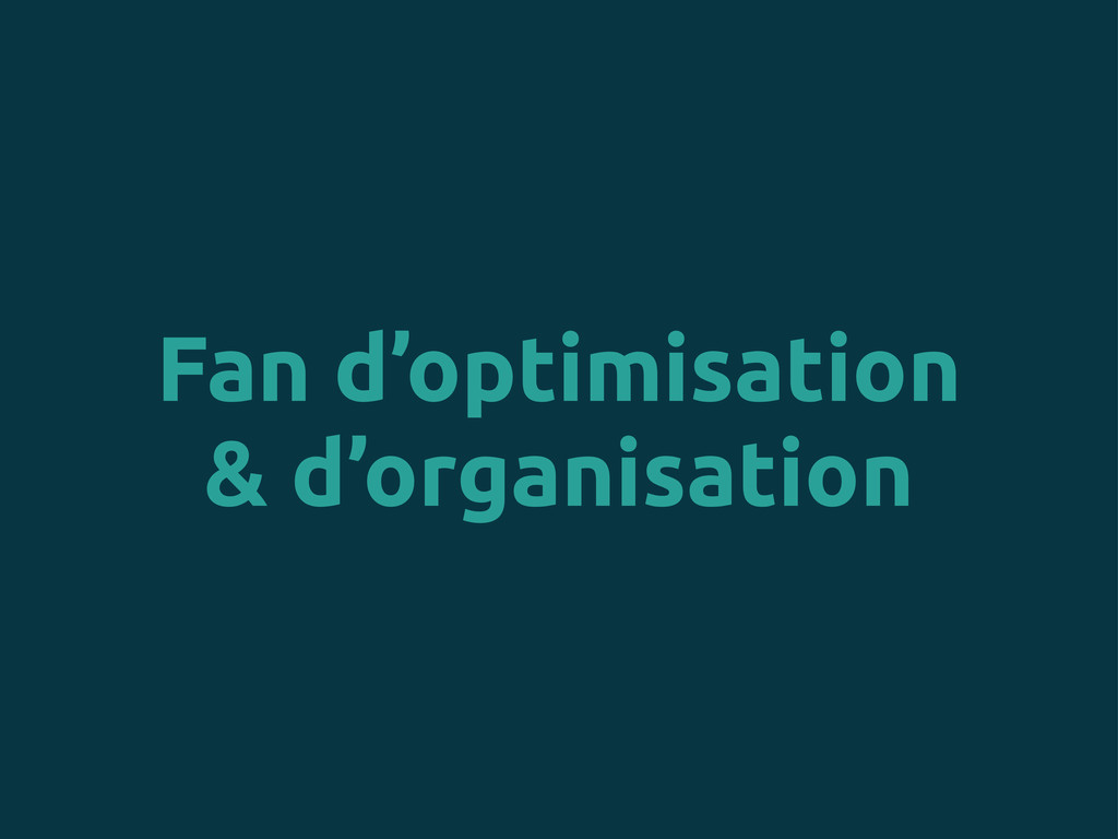 Fan d'optimisation & d'organisation