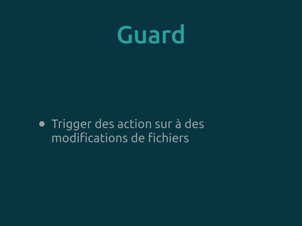 Guard • Trigger des action sur à des modi!catio...