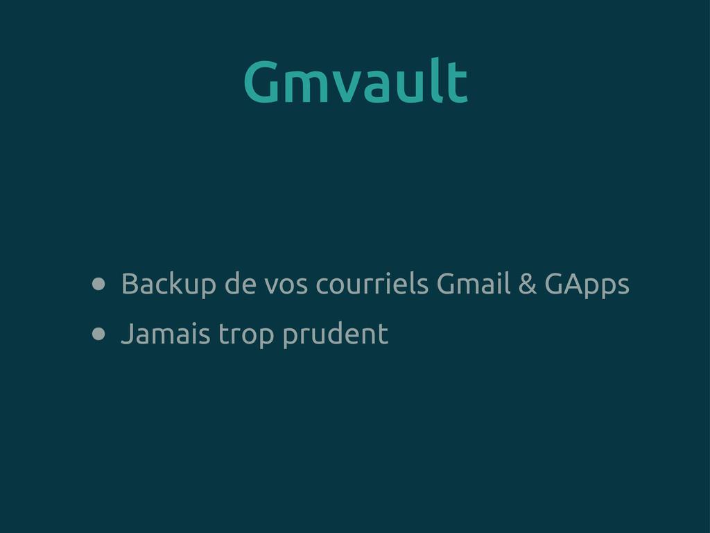 Gmvault • Backup de vos courriels Gmail & GApps...
