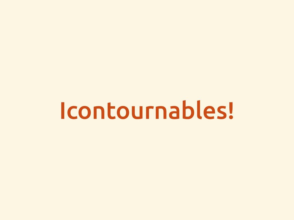 Icontournables!