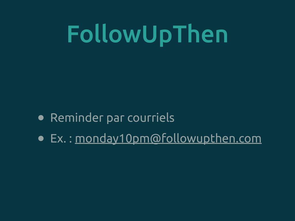 FollowUpThen • Reminder par courriels • Ex. : m...