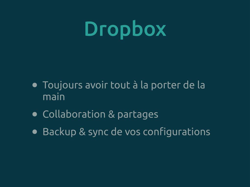 Dropbox • Toujours avoir tout à la porter de la...