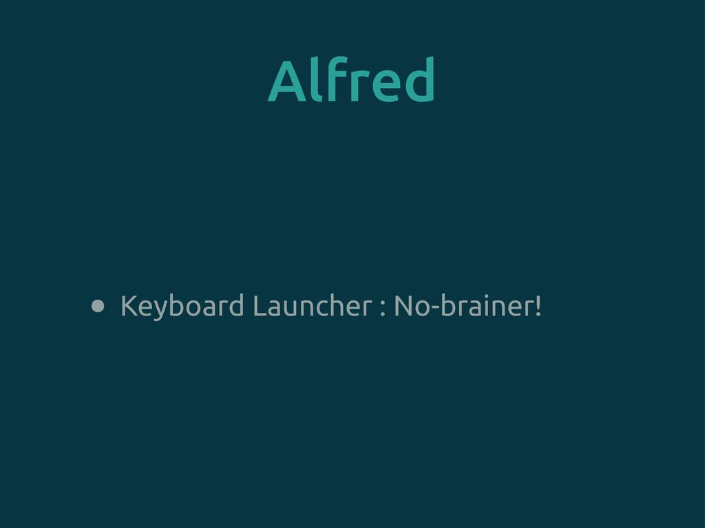 Alfred • Keyboard Launcher : No-brainer!