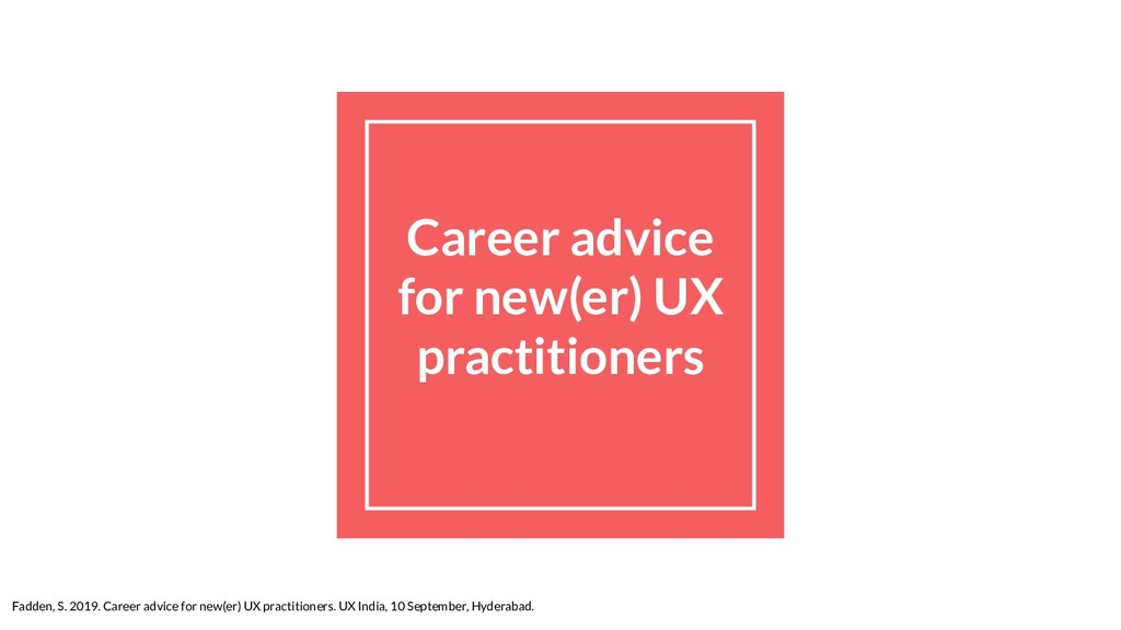 Career advice for new(er) UX practitioners Fadd...