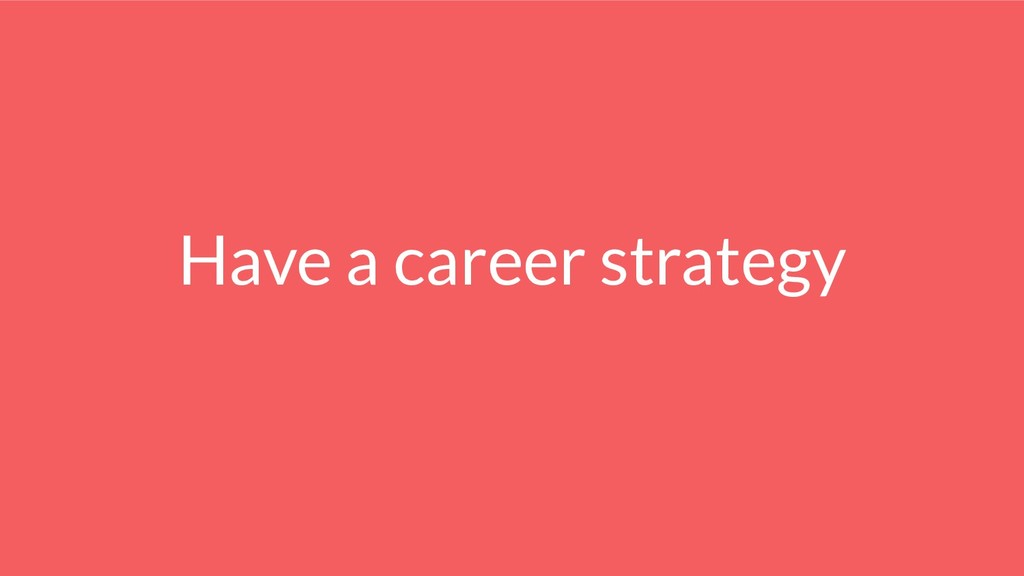 Have a career strategy