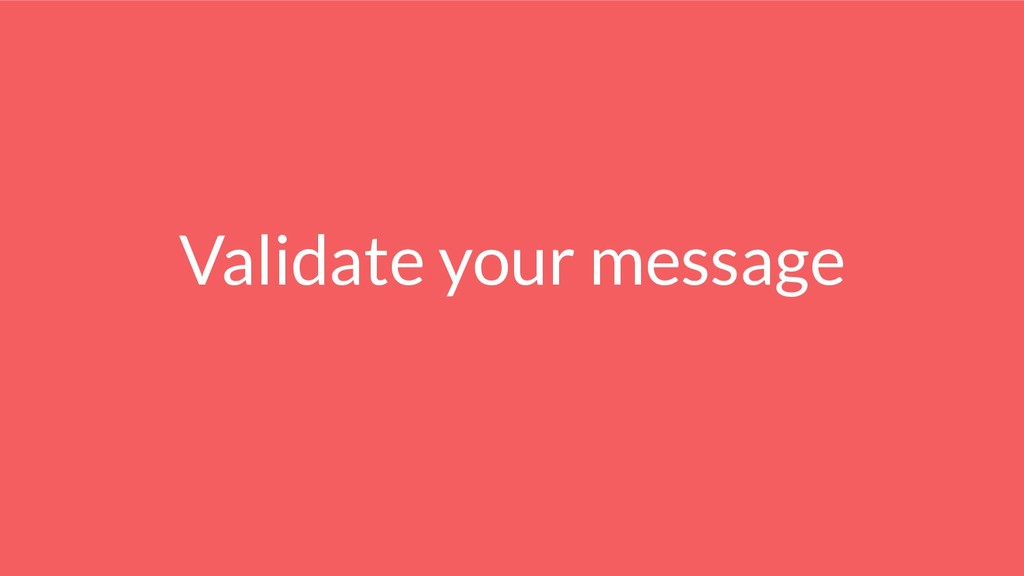 Validate your message