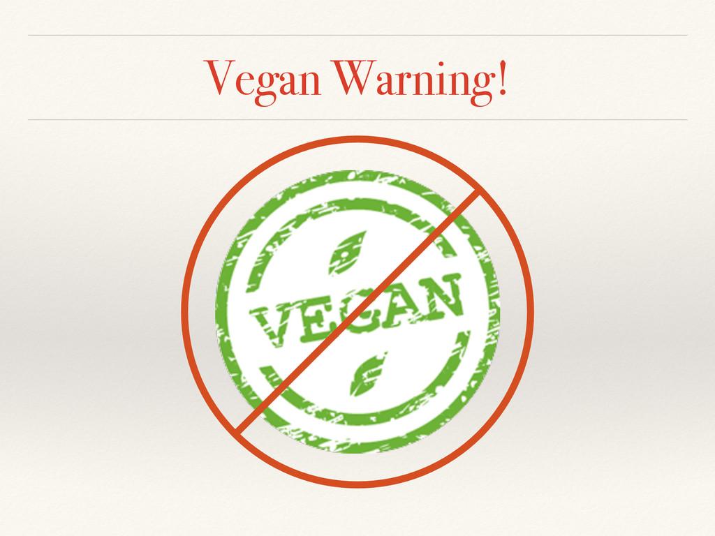 Vegan Warning!