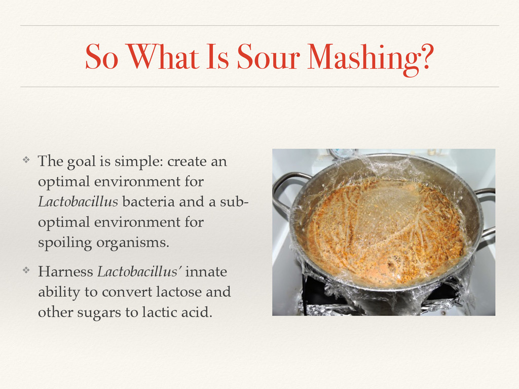 So What Is Sour Mashing? ❖ The goal is simple: ...