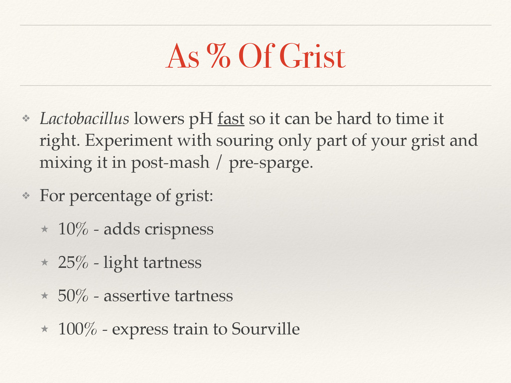As % Of Grist ❖ Lactobacillus lowers pH fast so...