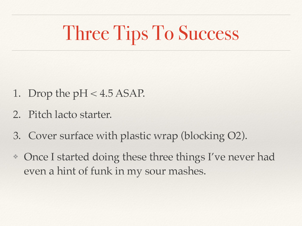 Three Tips To Success 1. Drop the pH < 4.5 ASAP...