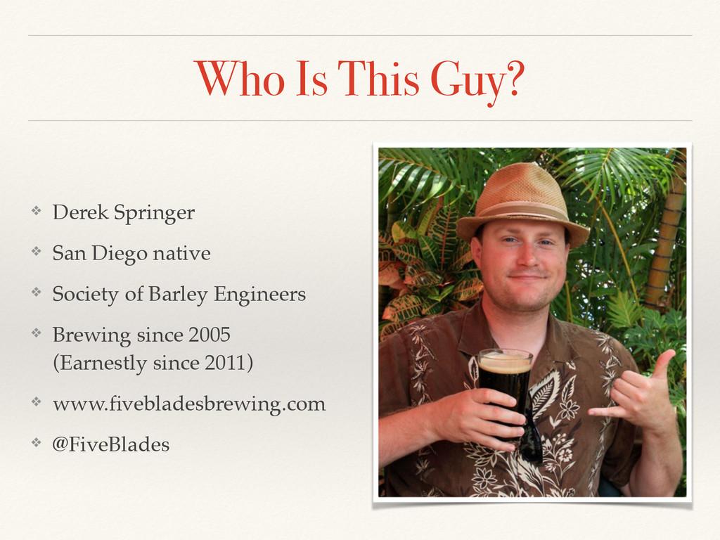 Who Is This Guy? ❖ Derek Springer ❖ San Diego n...